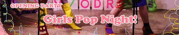CHICKS RIOT! 2011 extra オープニング・パーティ~Girls Pop Night!